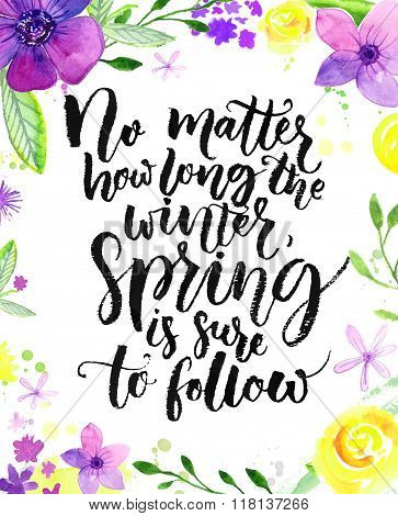 Inspirational quote in floral frame. No matter how long the winter, spring is sure to follow. Modern