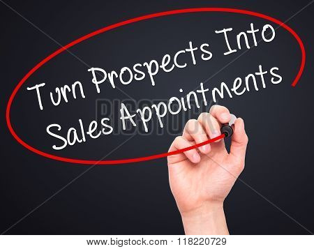 Man Hand Writing Turn Prospects Into Sales Appointments  With Black Marker On Visual Screen