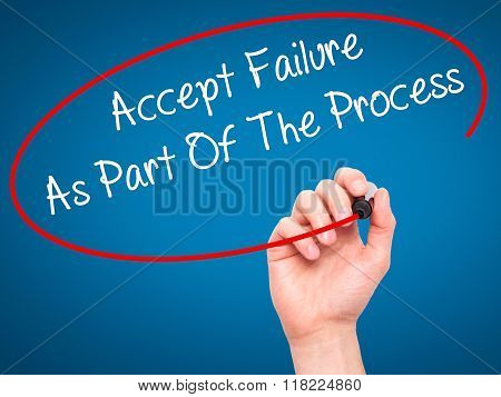 Man Hand Writing Accept Failure As Part Of The Process With Black Marker On Visual Screen