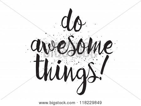 Do awesome things inscription. Greeting card with calligraphy. Hand drawn design. Black and white.