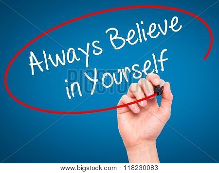 Man Hand Writing Always Believe In Yourself With Black Marker On Visual Screen