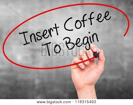 Man Hand Writing  Insert Coffee To Begin With Black Marker On Visual Screen