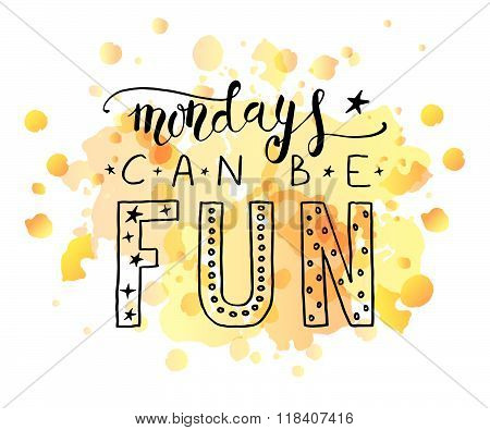 Hand Sketched Inspirational Quote 'mondays Can Be Fun'