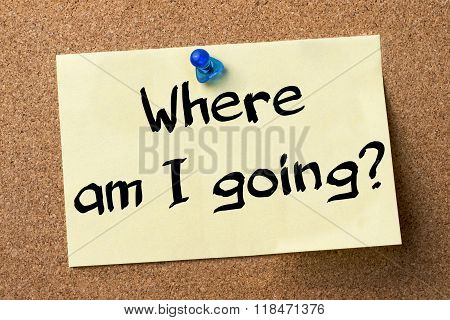 Where Am I Going? - Adhesive Label Pinned On Bulletin Board