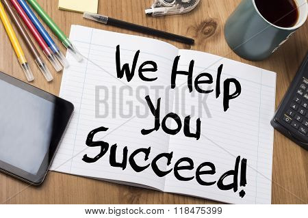 We Help You Succeed! - Note Pad With Text