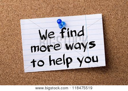 We Find More Ways To Help You - Teared Note Paper Pinned On Bulletin Board