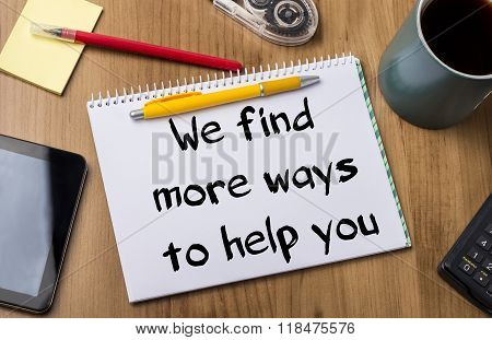 We Find More Ways To Help You - Note Pad With Text