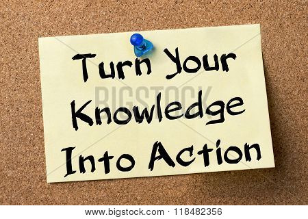 Turn Your Knowledge Into Action - Adhesive Label Pinned On Bulletin Board