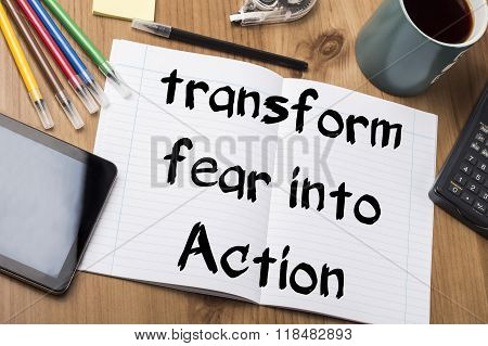 Transform Fear Into Action - Note Pad With Text