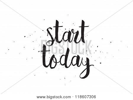 Start today inscription. Greeting card with calligraphy. Hand drawn design. Black and white.