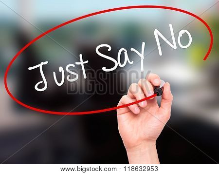 Man Hand Writing Just Say No With Black Marker On Visual Screen
