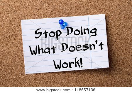 Stop Doing What Doesn't Work! - Teared Note Paper Pinned On Bulletin Board