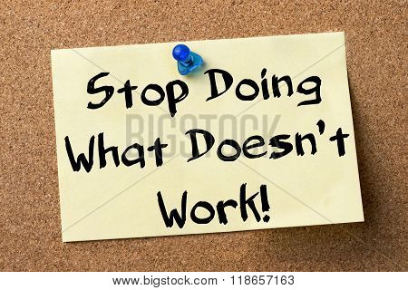 Stop Doing What Doesn't Work! - Adhesive Label Pinned On Bulletin Board