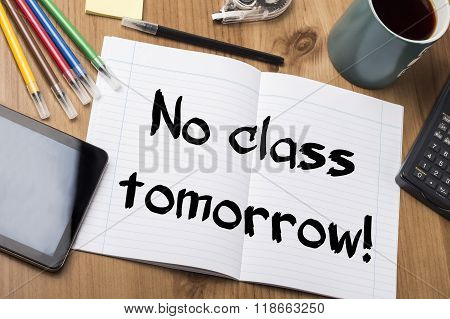 No Class Tomorrow! - Note Pad With Text