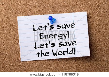 Let's Save Energy! Let's Save The World! - Teared Note Paper Pinned On Bulletin Board