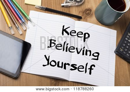 Keep Believing Yourself Key - Note Pad With Text