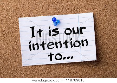 It Is Our Intention To… - Teared Note Paper Pinned On Bulletin Board