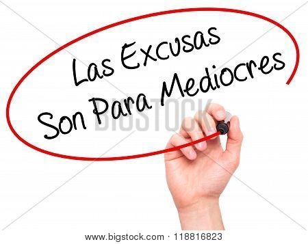 Man Hand Writing Las Excusas Son Para Mediocres (excuses Are For Average People In Spanish) With Mar