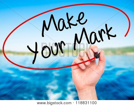 Man Hand Writing Make Your Mark With Black Marker On Visual Screen