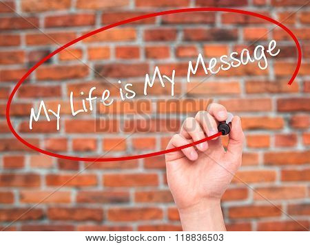 Man Hand Writing My Life Is My Message With Black Marker On Visual Screen