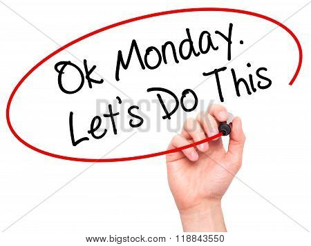 Man Hand Writing Ok Monday