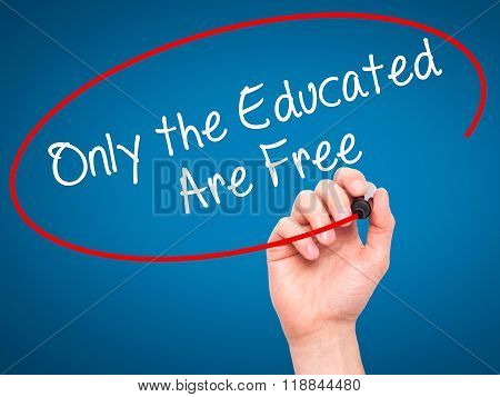 Man Hand Writing Only The Educated Are Free With Black Marker On Visual Screen
