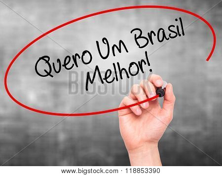 Man Hand Writing Quero Um Brasil Melhor!  ( I Want A Better Brazil In Portuguese)with Black Marker O