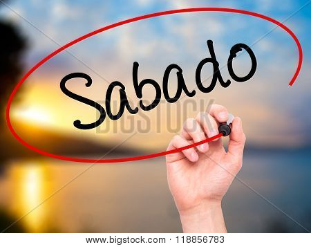 Man Hand Writing Sabado (saturday In Spanish/portuguese) With Black Marker On Visual Screen
