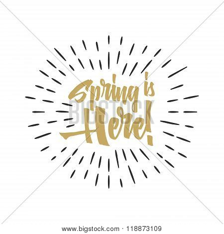 Easter spring sign - Spring is Here. Easter wishes overlay, lettering label design. Holiday badge. H