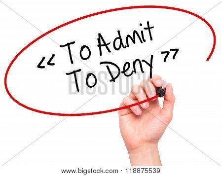 Man Hand Writing To Admit - To Deny With Black Marker On Visual Screen
