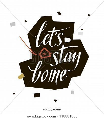 Let's Stay Home. Vector Quote, Handwritten With Brush. Modern Calligraphy For Posters, Social Me