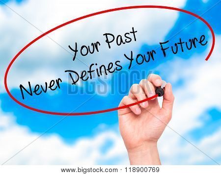 Man Hand Writing Your Past Never Defines Your Future With Black Marker On Visual Screen