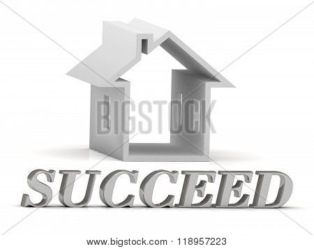 Succeed- Inscription Of Silver Letters And White House