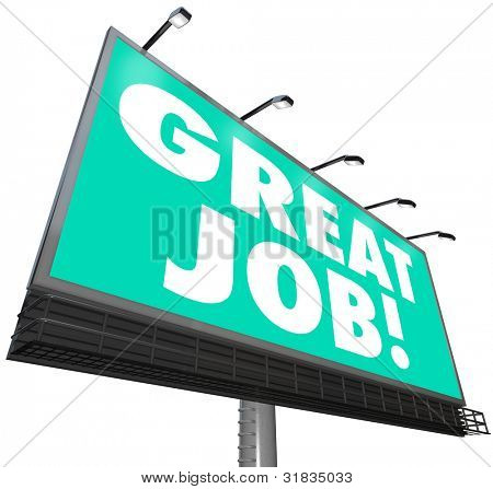 A giant outdoor billboard features the words Great Job! giving you praise and appreciation for your superior work at your job, as part of an organization or other life pursuits