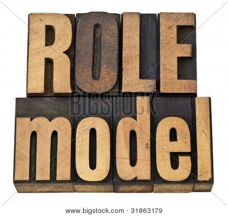 role model -  leadership concept - isolated phrase in  vintage letterpress  wood type