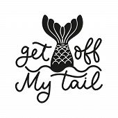 Get Off My Tail Lettering Quote Vector Illustration. Template With Inspirational Emphasize In Black  poster