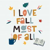 Typographic Cutout Lettering I Love Fall Most Of All Decorated With Clipart Autumn Leaves, Hot Choco poster