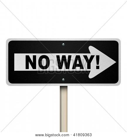 The words No Way on a one-way street road sign telling you you are denied or rejection due to poor performance, review, evaluation or other negative factors