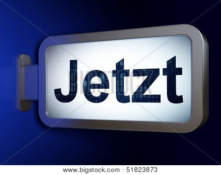 Time concept: Jetzt(german) on billboard background