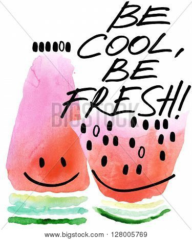 Watermelon. Watermelon slice watercolor illustration. Be Fresh hand written text. Cute watermelon. Cartoon watermelon. T-Shirt design