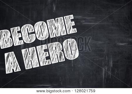 Chalkboard writing: become a hero