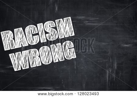Chalkboard writing: racism wrong