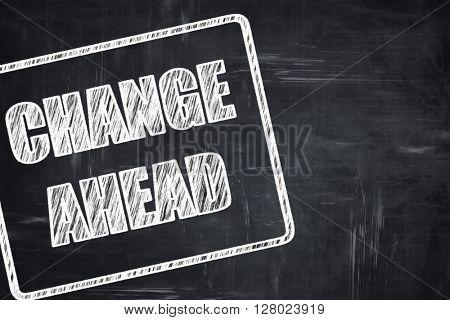 Chalkboard writing: Change ahead sign