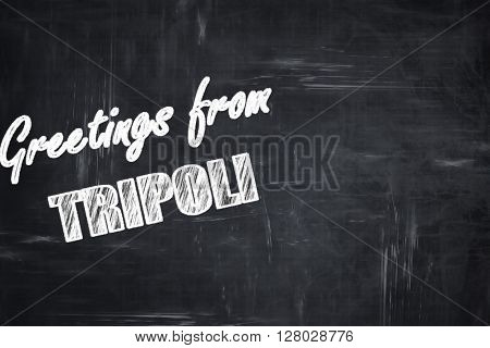 Chalkboard background with chalk letters: Greetings from tripoli