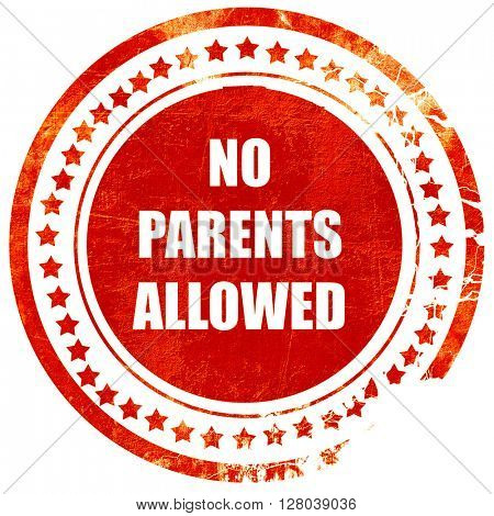 No parents allowed sign, grunge red rubber stamp on a solid white background