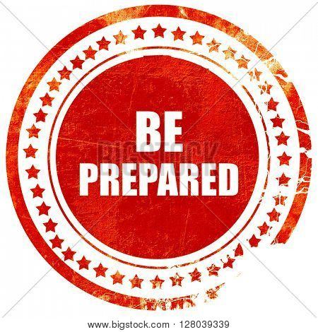 be prepared, grunge red rubber stamp on a solid white background
