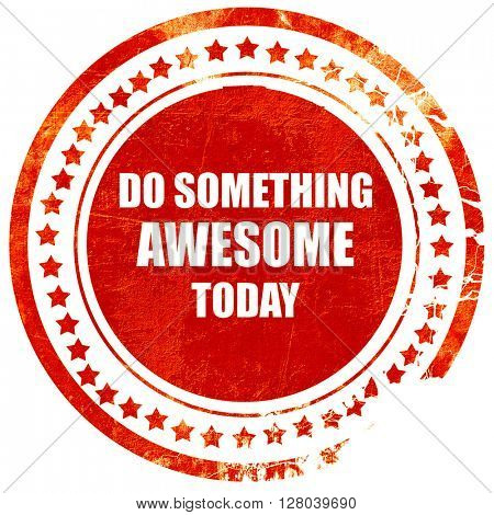 do something awesome today, grunge red rubber stamp on a solid w