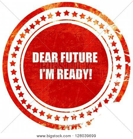 dear future i'm ready, grunge red rubber stamp on a solid white