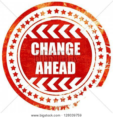Change ahead sign, grunge red rubber stamp on a solid white back