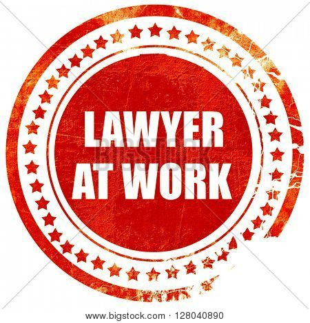 lawyer at work, grunge red rubber stamp on a solid white backgro